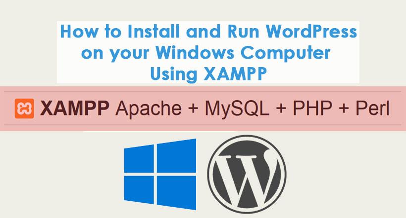 How to Install and Run WordPress on your Windows Computer Using XAMPP